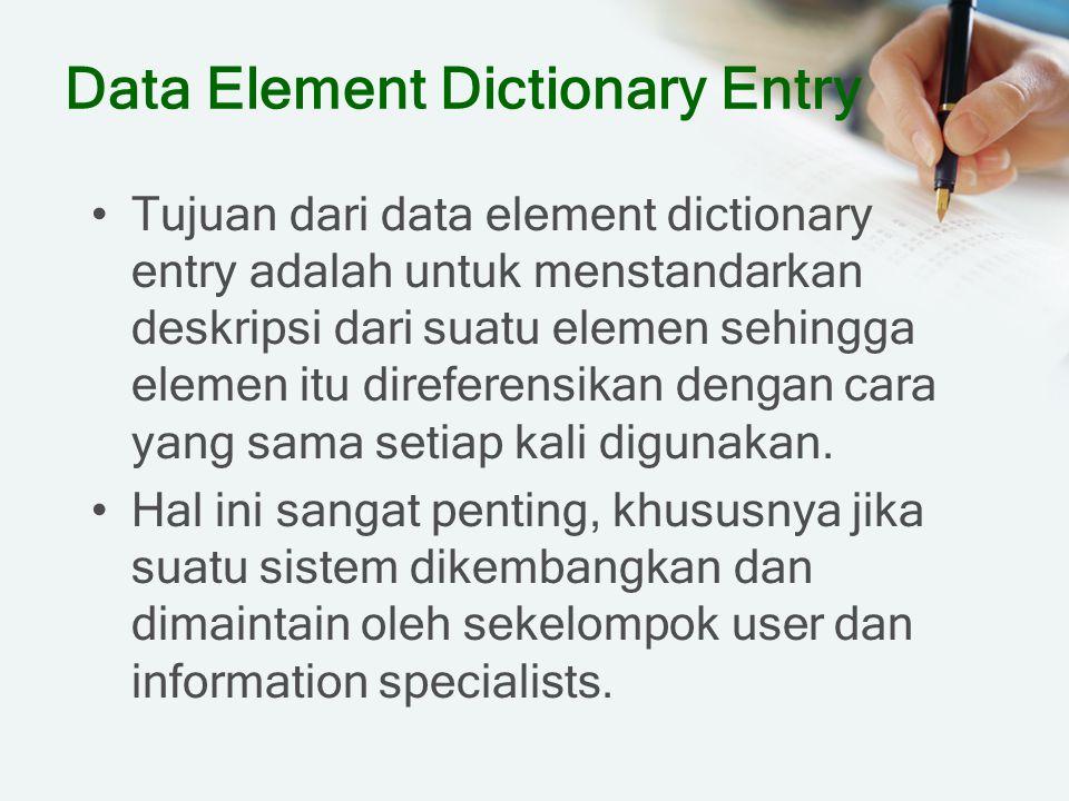 Data Element Dictionary Entry Tujuan dari data element dictionary entry adalah untuk menstandarkan deskripsi dari suatu elemen sehingga elemen itu dir