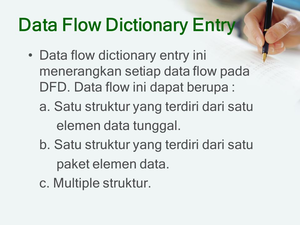 Data Flow Dictionary Entry Data flow dictionary entry ini menerangkan setiap data flow pada DFD. Data flow ini dapat berupa : a. Satu struktur yang te