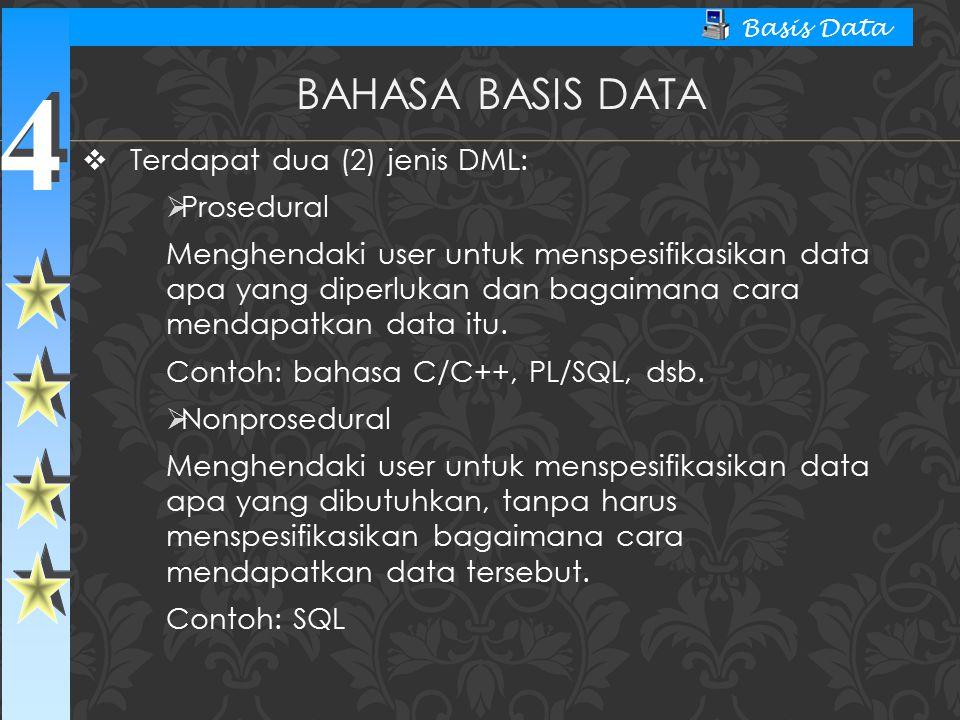 4 4 Basis Data  Terdapat dua (2) jenis DML:  Prosedural Menghendaki user untuk menspesifikasikan data apa yang diperlukan dan bagaimana cara mendapa