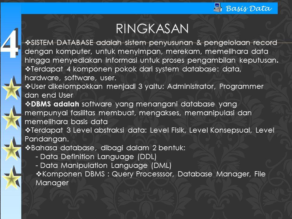 4 4 Basis Data  SISTEM DATABASE adalah sistem penyusunan & pengelolaan record dengan komputer, untuk menyimpan, merekam, memelihara data hingga menye