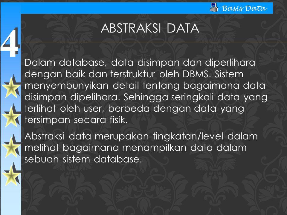 4 4 Basis Data Dalam database, data disimpan dan diperlihara dengan baik dan terstruktur oleh DBMS. Sistem menyembunyikan detail tentang bagaimana dat
