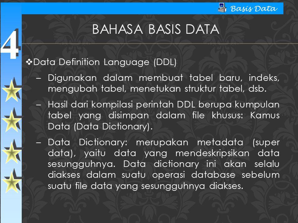 4 4 Basis Data  Data Definition Language (DDL) – Digunakan dalam membuat tabel baru, indeks, mengubah tabel, menetukan struktur tabel, dsb. – Hasil d