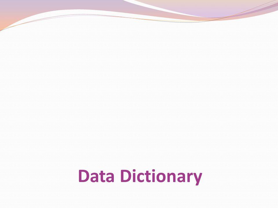 Data dictionary adalah tempat penyimpanan informasi yang menggambarkan data dalam basis data.