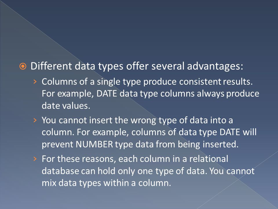 Different data types offer several advantages: › Columns of a single type produce consistent results.