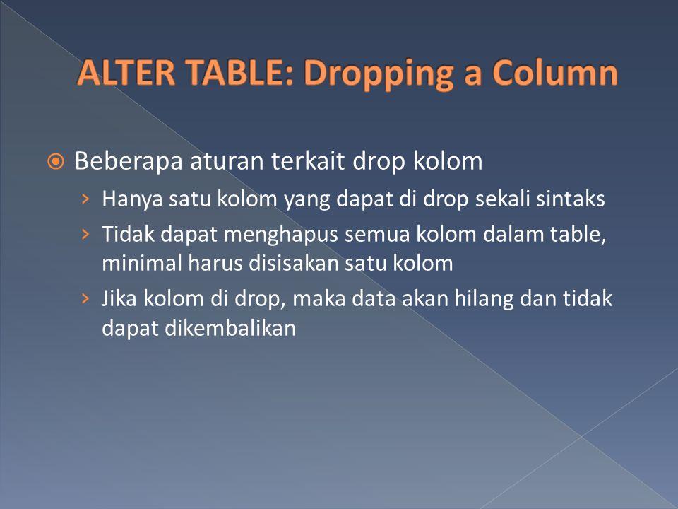  Beberapa aturan terkait drop kolom › Hanya satu kolom yang dapat di drop sekali sintaks › Tidak dapat menghapus semua kolom dalam table, minimal har