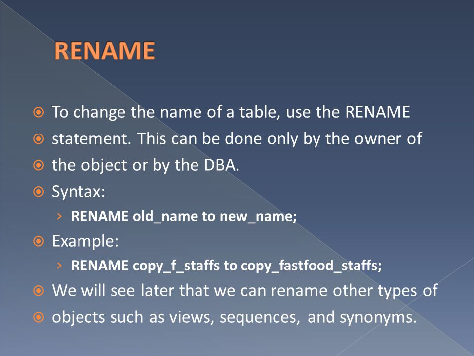  To change the name of a table, use the RENAME  statement.