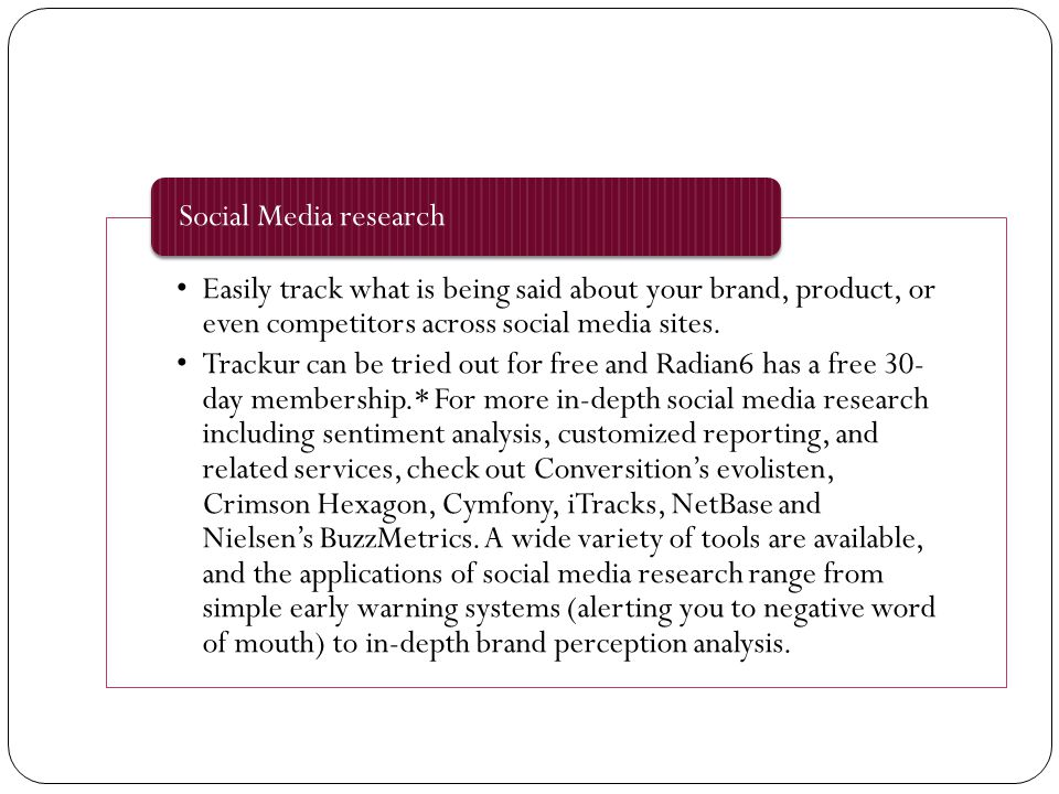 Easily track what is being said about your brand, product, or even competitors across social media sites. Trackur can be tried out for free and Radian