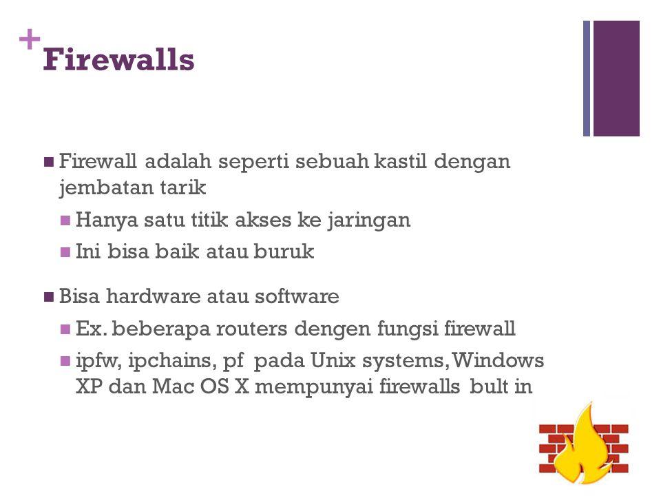+ Firewalls Firewall adalah seperti sebuah kastil dengan jembatan tarik Hanya satu titik akses ke jaringan Ini bisa baik atau buruk Bisa hardware atau