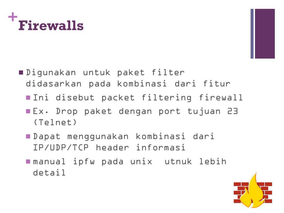 + Firewalls Digunakan untuk paket filter didasarkan pada kombinasi dari fitur Ini disebut packet filtering firewall Ex. Drop paket dengan port tujuan