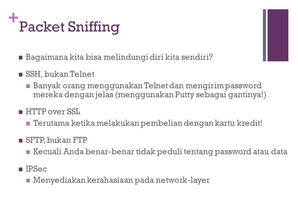 + Packet Sniffing Bagaimana kita bisa melindungi diri kita sendiri? SSH, bukan Telnet Banyak orang menggunakan Telnet dan mengirim password mereka den