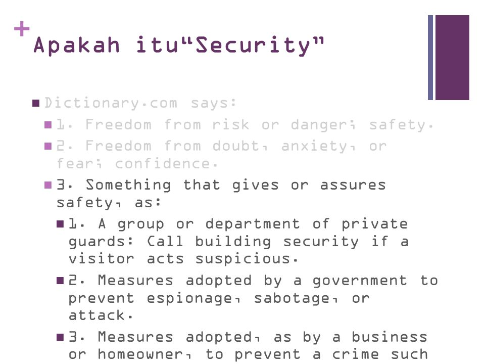 + Apakah itu Security Dictionary.com says: 1.Freedom from risk or danger; safety.