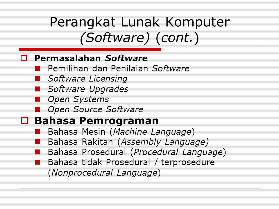 Perangkat Lunak Komputer (Software) (cont.)  Permasalahan Software Pemilihan dan Penilaian Software Software Licensing Software Upgrades Open Systems