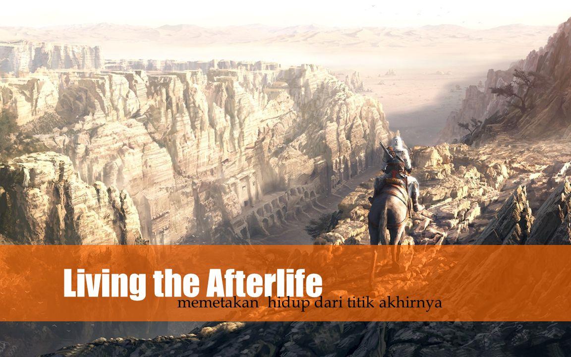 Living the Afterlife memetakan hidup dari titik akhirnya