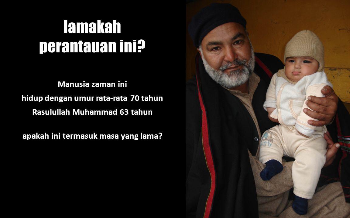 Manusia zaman ini hidup dengan umur rata-rata 70 tahun Rasulullah Muhammad 63 tahun lamakah perantauan ini? apakah ini termasuk masa yang lama?