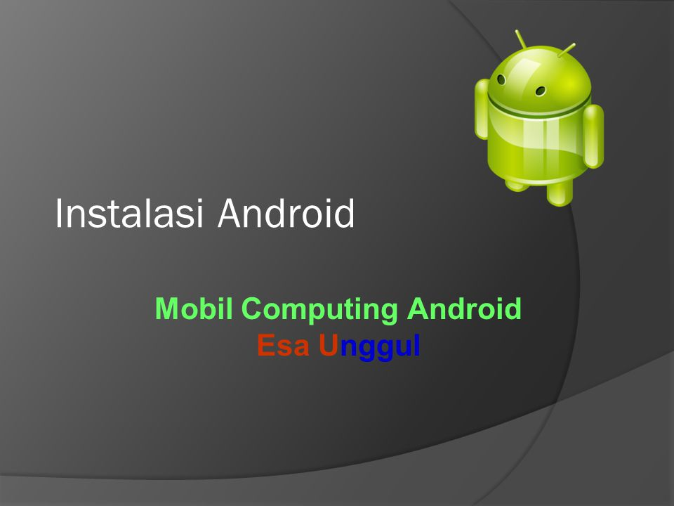 Instalasi Android Mobil Computing Android Esa Unggul