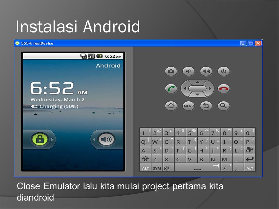 Instalasi Android Close Emulator lalu kita mulai project pertama kita diandroid
