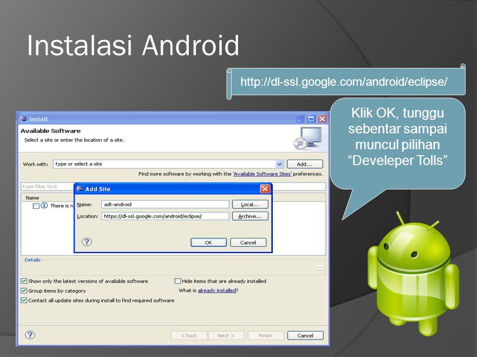 Instalasi Android Klik OK, tunggu sebentar sampai muncul pilihan Develeper Tolls http://dl-ssl.google.com/android/eclipse/