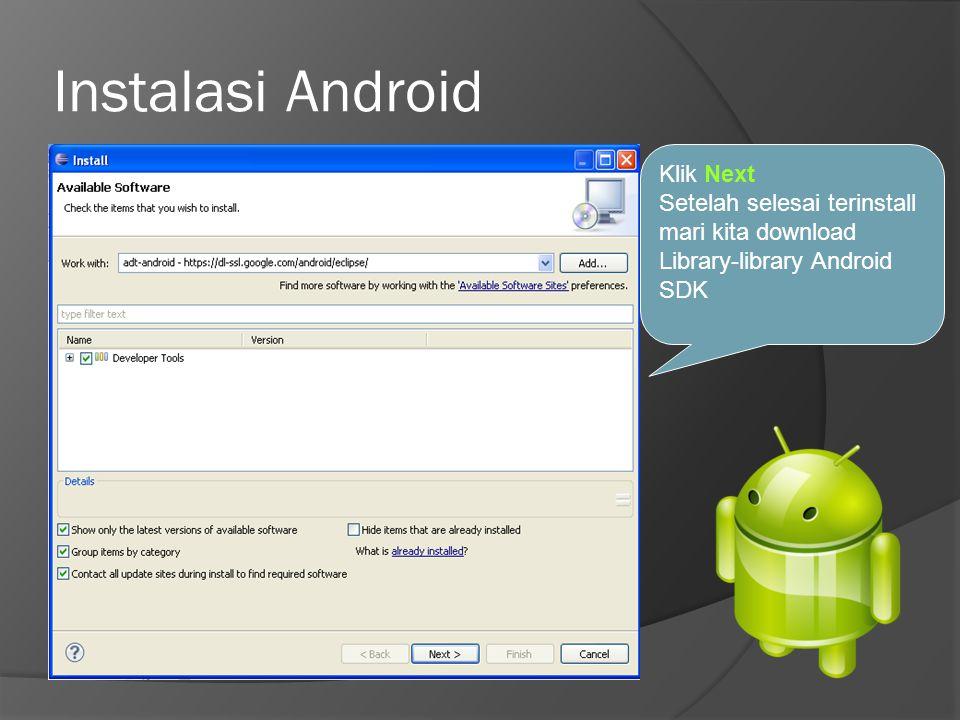 Instalasi Android Klik Next Setelah selesai terinstall mari kita download Library-library Android SDK