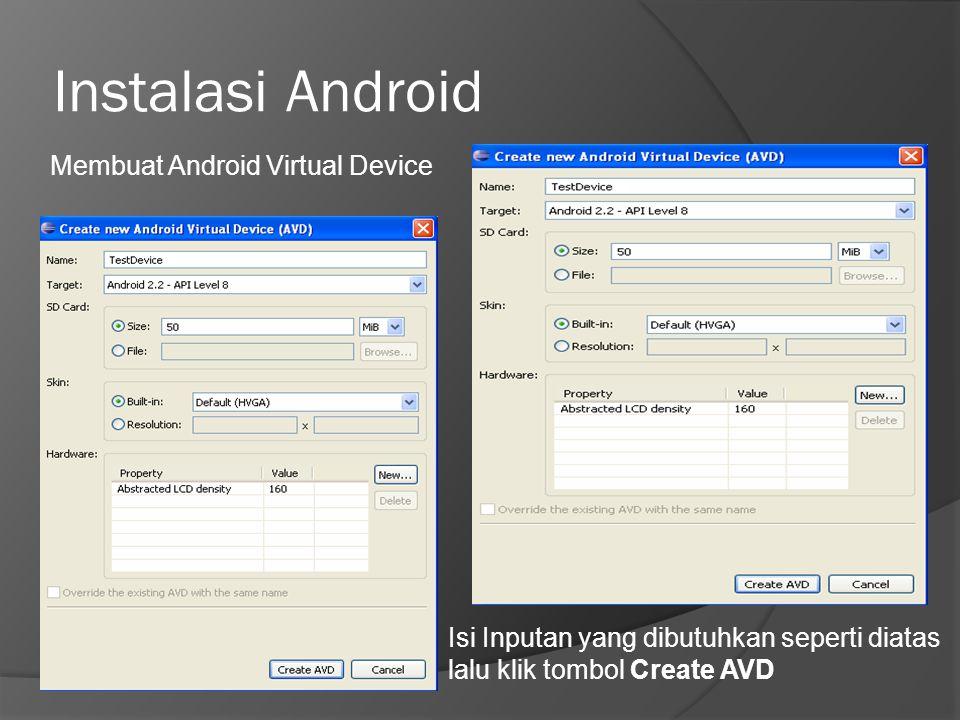 Instalasi Android Membuat Android Virtual Device Isi Inputan yang dibutuhkan seperti diatas lalu klik tombol Create AVD