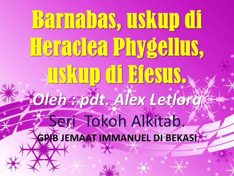 Powerpoint Templates Page 1 Powerpoint Templates Barnabas, uskup di Heraclea Phygellus, uskup di Efesus. Oleh : pdt. Alex Letlora Seri Tokoh Alkitab.