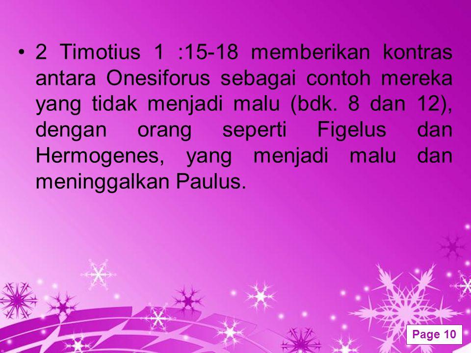 Powerpoint Templates Page 10 2 Timotius 1 :15-18 memberikan kontras antara Onesiforus sebagai contoh mereka yang tidak menjadi malu (bdk. 8 dan 12), d