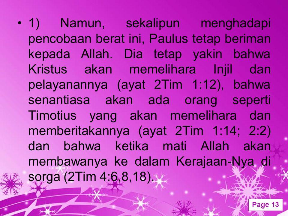 Powerpoint Templates Page 13 1) Namun, sekalipun menghadapi pencobaan berat ini, Paulus tetap beriman kepada Allah. Dia tetap yakin bahwa Kristus akan