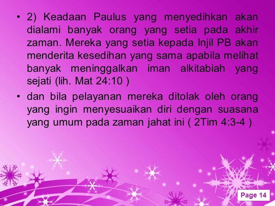 Powerpoint Templates Page 14 2) Keadaan Paulus yang menyedihkan akan dialami banyak orang yang setia pada akhir zaman. Mereka yang setia kepada Injil