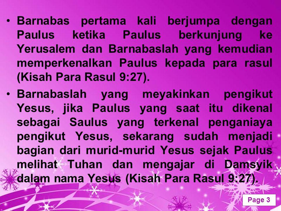 Powerpoint Templates Page 3 Barnabas pertama kali berjumpa dengan Paulus ketika Paulus berkunjung ke Yerusalem dan Barnabaslah yang kemudian memperken