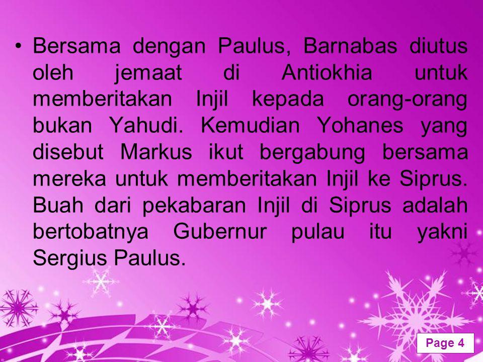 Powerpoint Templates Page 4 Bersama dengan Paulus, Barnabas diutus oleh jemaat di Antiokhia untuk memberitakan Injil kepada orang-orang bukan Yahudi.