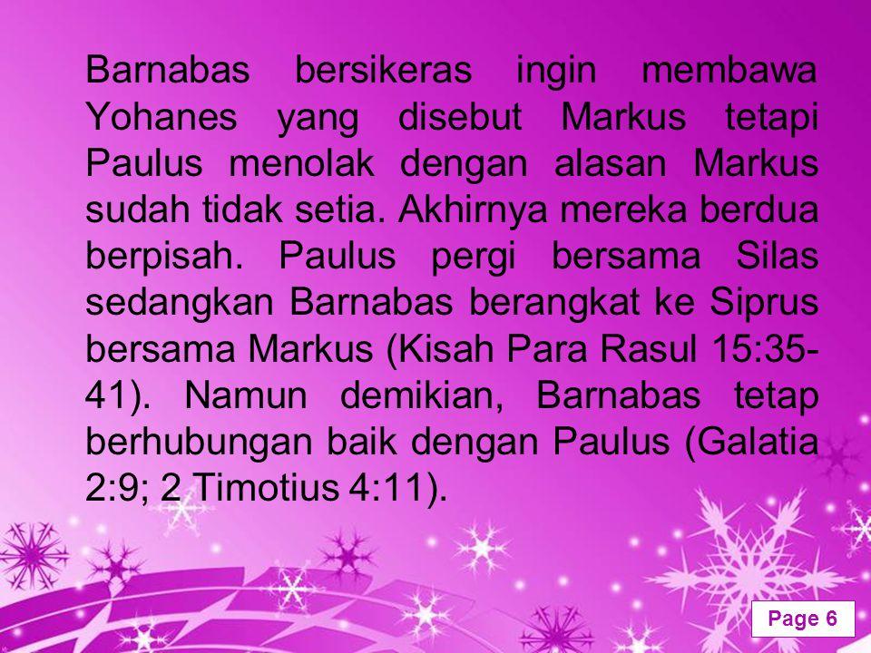 Powerpoint Templates Page 6 Barnabas bersikeras ingin membawa Yohanes yang disebut Markus tetapi Paulus menolak dengan alasan Markus sudah tidak setia