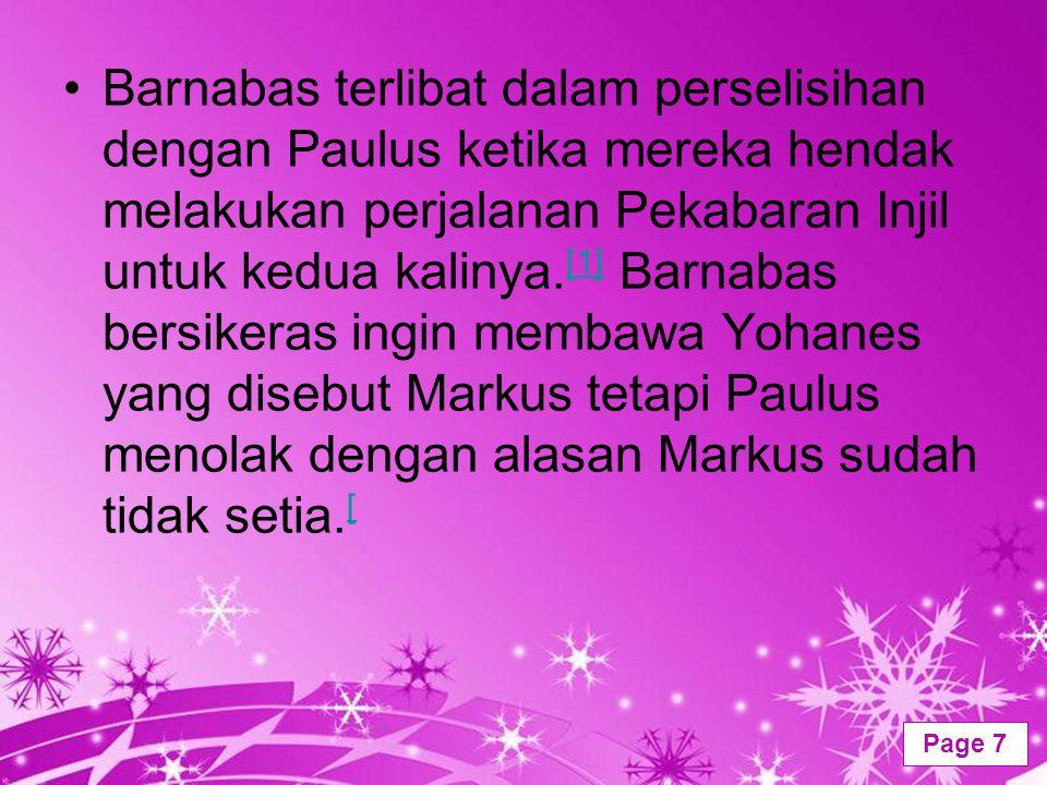 Powerpoint Templates Page 7 Barnabas terlibat dalam perselisihan dengan Paulus ketika mereka hendak melakukan perjalanan Pekabaran Injil untuk kedua k