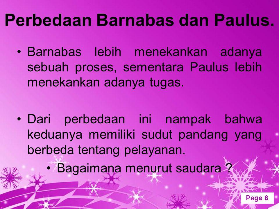 Powerpoint Templates Page 8 Perbedaan Barnabas dan Paulus. Barnabas lebih menekankan adanya sebuah proses, sementara Paulus lebih menekankan adanya tu