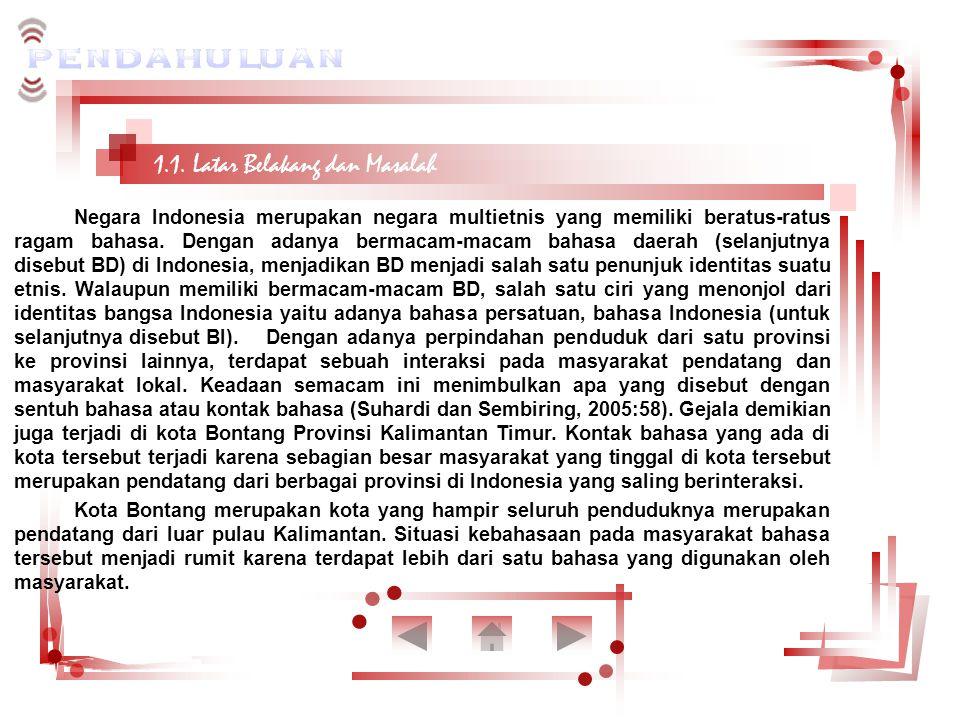 1.1. Latar Belakang dan Masalah Negara Indonesia merupakan negara multietnis yang memiliki beratus-ratus ragam bahasa. Dengan adanya bermacam-macam ba