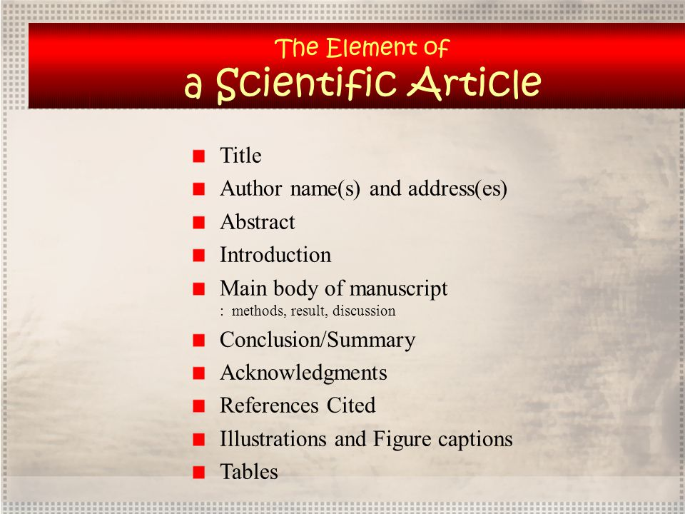 Title Author name(s) and address(es) Abstract Introduction Main body of manuscript : methods, result, discussion Conclusion/Summary Acknowledgments Re