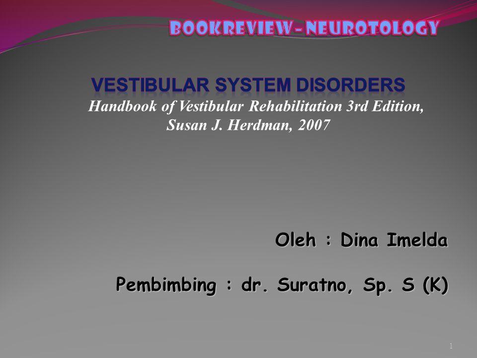 GANGGUAN SISTEM VESTIBULAR Disfungsi vestibular perifer, yang melibatkan organ akhir vestibular dan atau saraf vestibular, dapat menghasilkan berbagai tanda dan gejala.