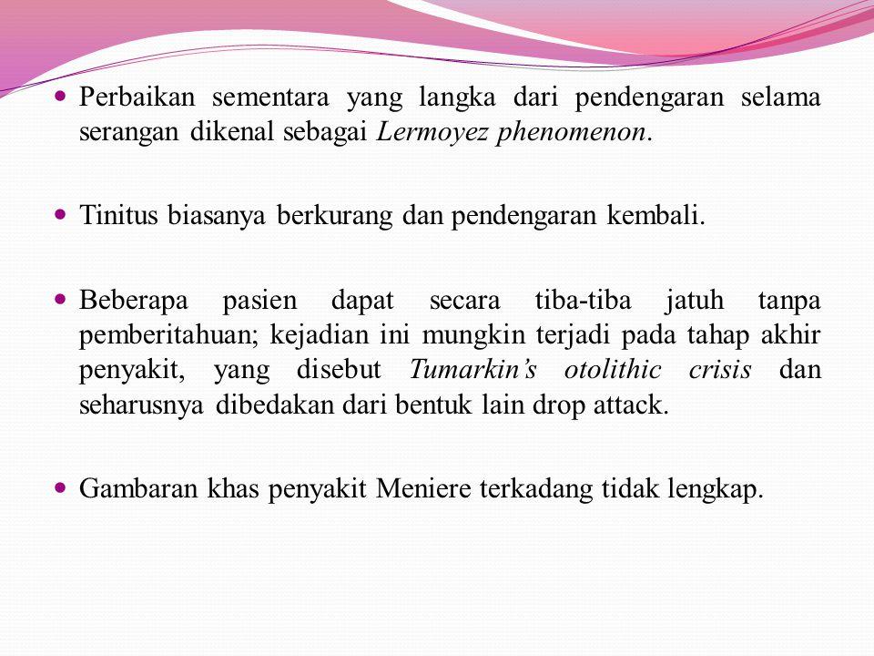 Perbaikan sementara yang langka dari pendengaran selama serangan dikenal sebagai Lermoyez phenomenon. Tinitus biasanya berkurang dan pendengaran kemba