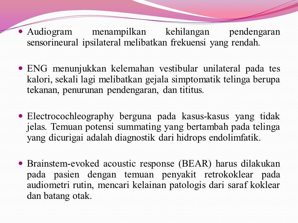 Audiogram menampilkan kehilangan pendengaran sensorineural ipsilateral melibatkan frekuensi yang rendah. ENG menunjukkan kelemahan vestibular unilater