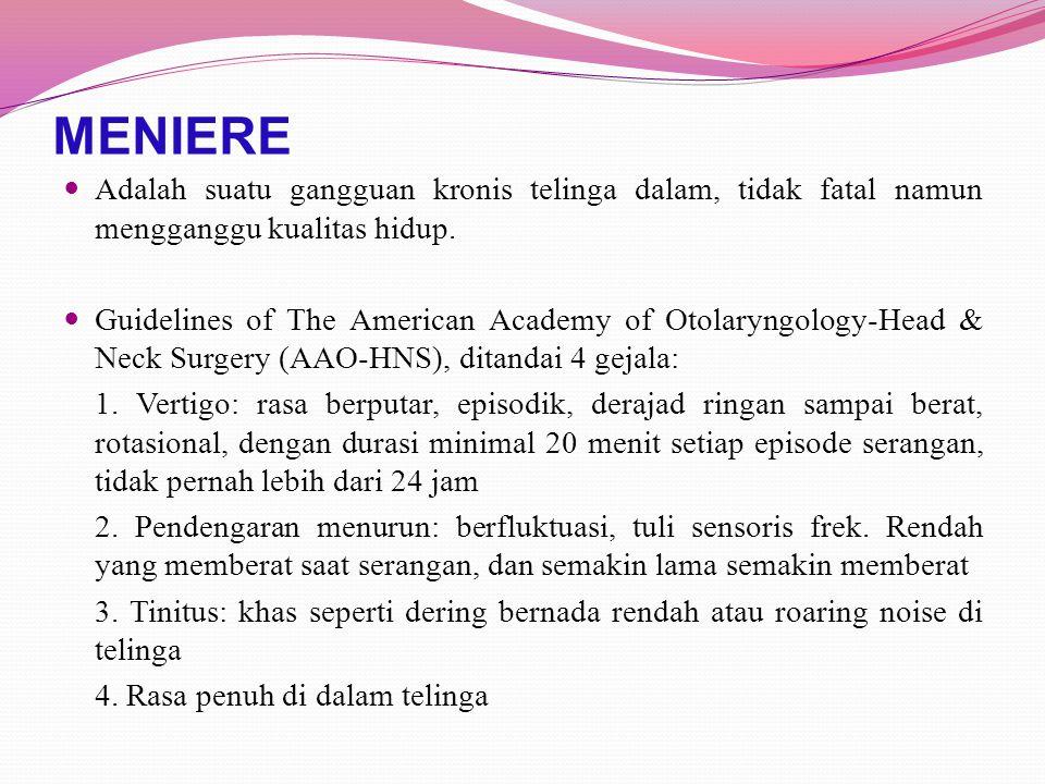 MENIERE Adalah suatu gangguan kronis telinga dalam, tidak fatal namun mengganggu kualitas hidup. Guidelines of The American Academy of Otolaryngology-