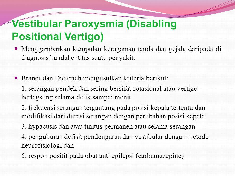 Vestibular Paroxysmia (Disabling Positional Vertigo) Menggambarkan kumpulan keragaman tanda dan gejala daripada di diagnosis handal entitas suatu peny