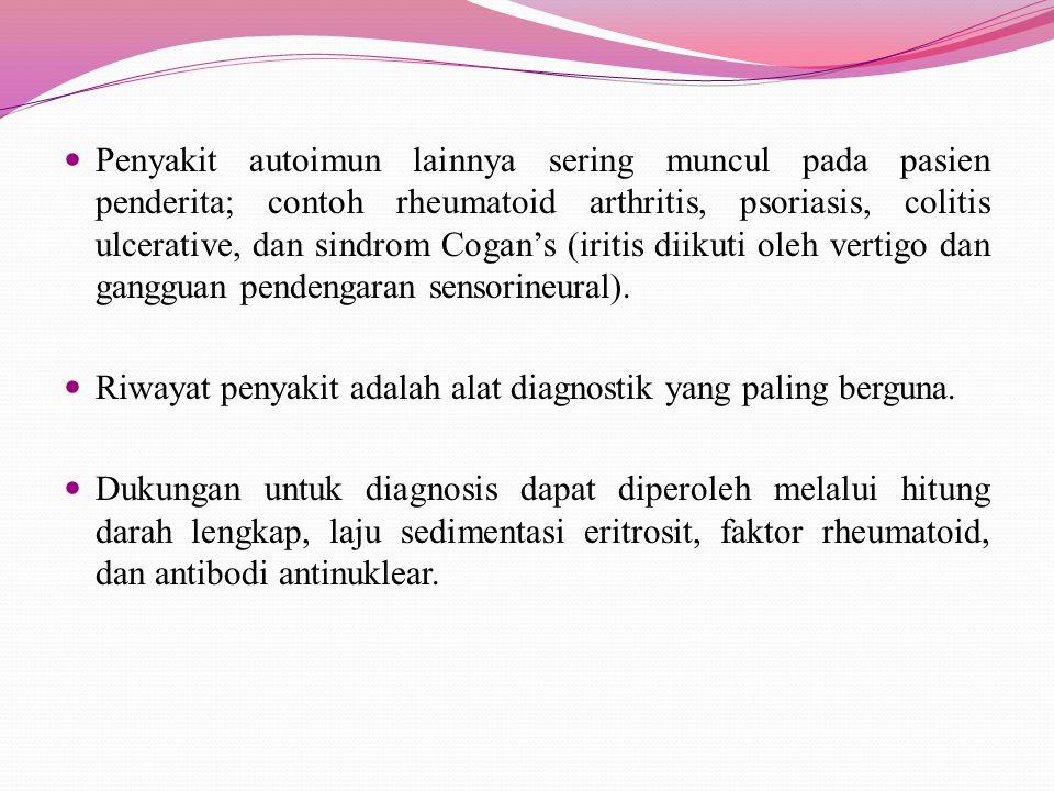 Penyakit autoimun lainnya sering muncul pada pasien penderita; contoh rheumatoid arthritis, psoriasis, colitis ulcerative, dan sindrom Cogan's (iritis