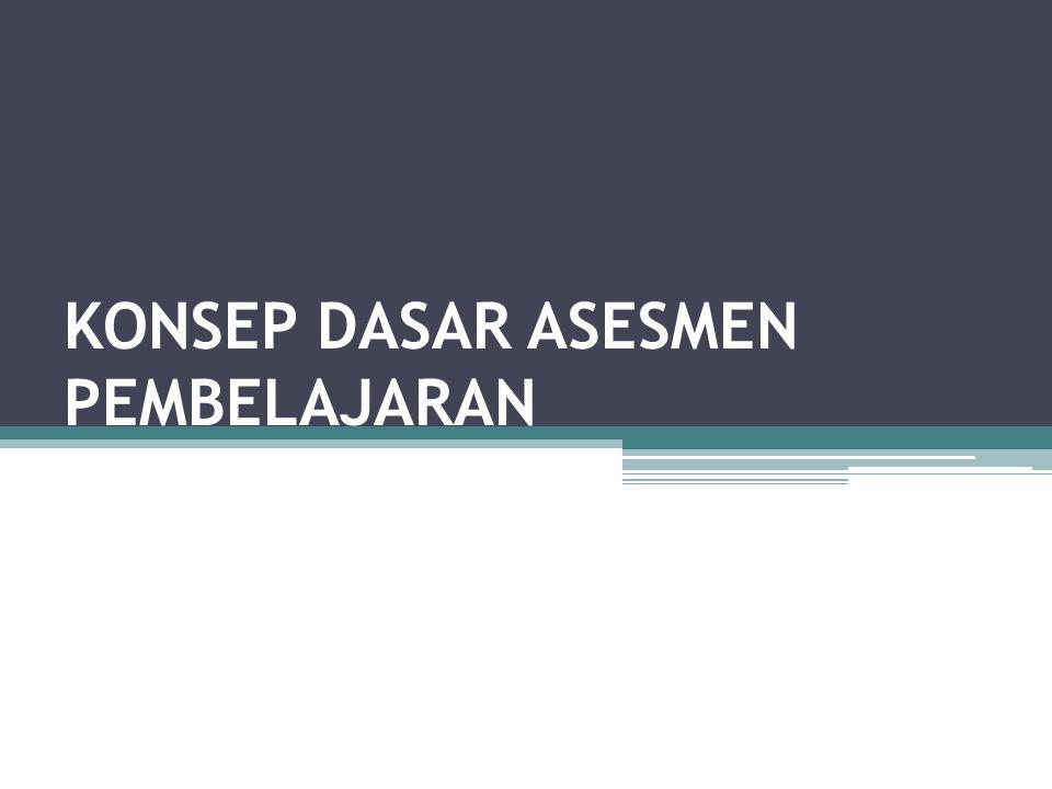 KONSEP DASAR ASESMEN PEMBELAJARAN