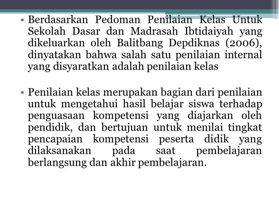 Berdasarkan Pedoman Penilaian Kelas Untuk Sekolah Dasar dan Madrasah Ibtidaiyah yang dikeluarkan oleh Balitbang Depdiknas (2006), dinyatakan bahwa sal