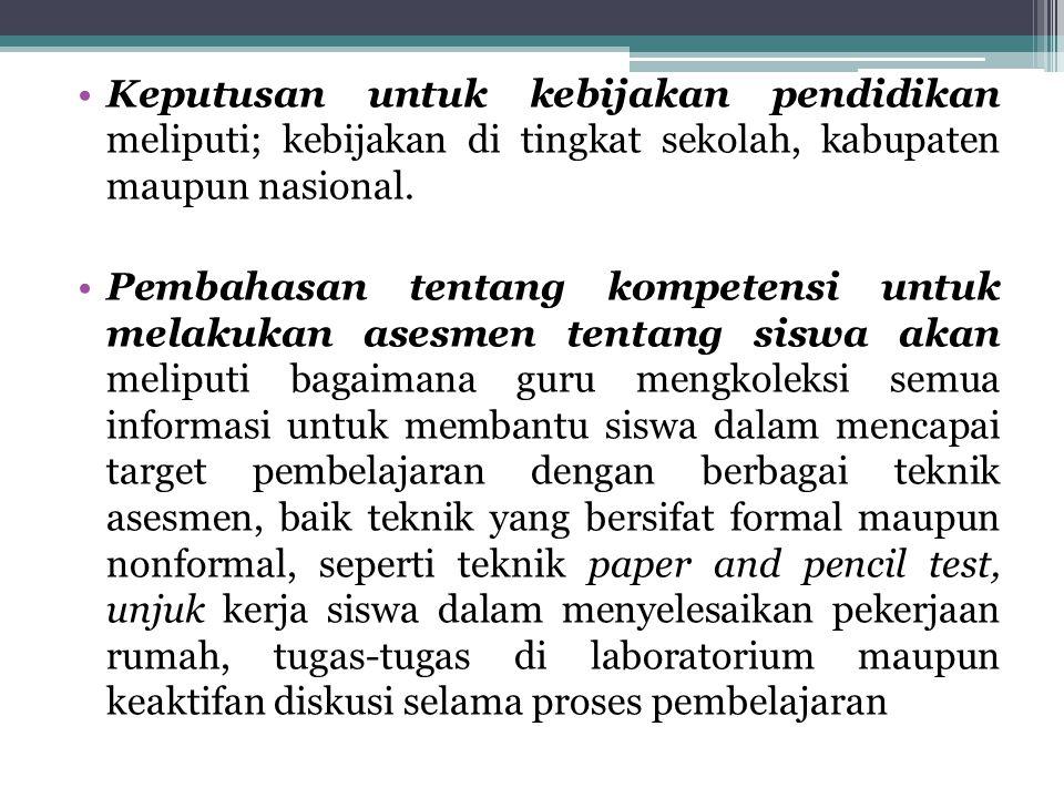 Keputusan untuk kebijakan pendidikan meliputi; kebijakan di tingkat sekolah, kabupaten maupun nasional. Pembahasan tentang kompetensi untuk melakukan