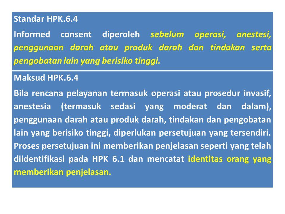Standar HPK.6.4 Informed consent diperoleh sebelum operasi, anestesi, penggunaan darah atau produk darah dan tindakan serta pengobatan lain yang beris