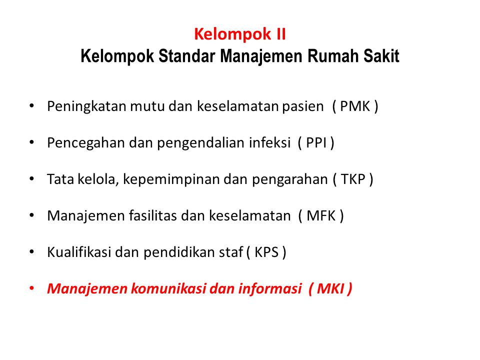 Kelompok II Kelompok Standar Manajemen Rumah Sakit Peningkatan mutu dan keselamatan pasien ( PMK ) Pencegahan dan pengendalian infeksi ( PPI ) Tata ke
