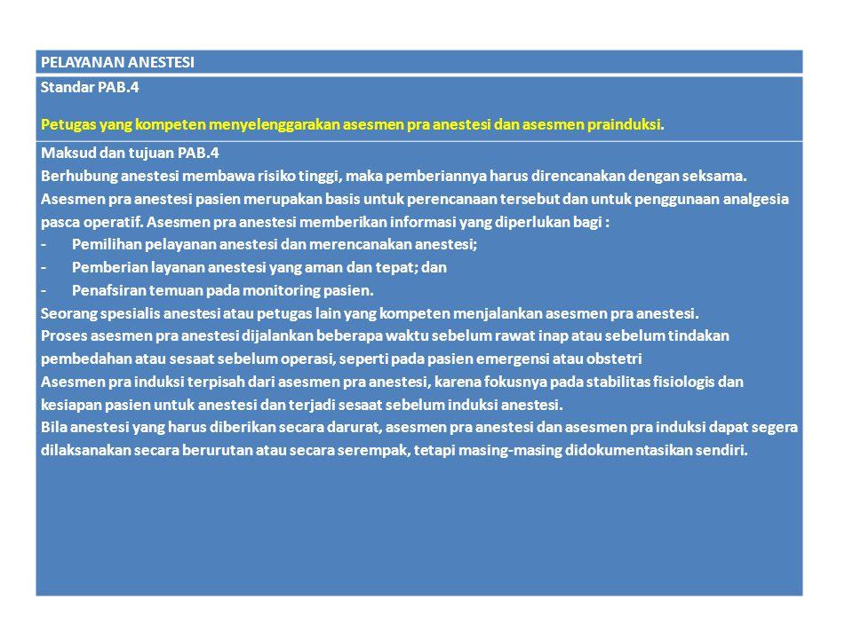 PELAYANAN ANESTESI Standar PAB.4 Petugas yang kompeten menyelenggarakan asesmen pra anestesi dan asesmen prainduksi. Maksud dan tujuan PAB.4 Berhubung