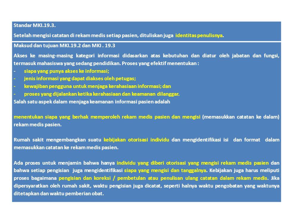 Standar MKI.19.3. Setelah mengisi catatan di rekam medis setiap pasien, dituliskan juga identitas penulisnya. Maksud dan tujuan MKI.19.2 dan MKI. 19.3