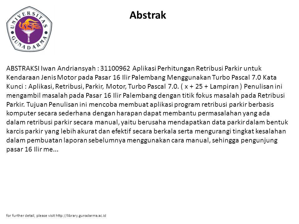 Abstrak ABSTRAKSI Iwan Andriansyah : 31100962 Aplikasi Perhitungan Retribusi Parkir untuk Kendaraan Jenis Motor pada Pasar 16 Ilir Palembang Menggunak