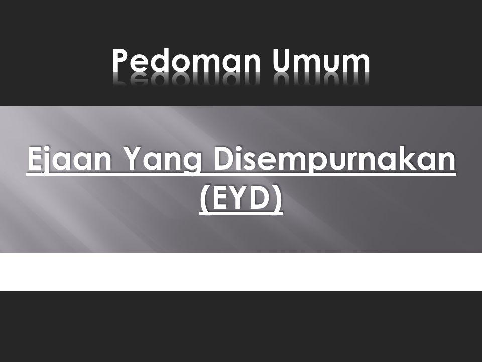 Ejaan Yang Disempurnakan (EYD) adalah ejaan Bahasa Indonesia yang berlaku sejak tahun 1972.