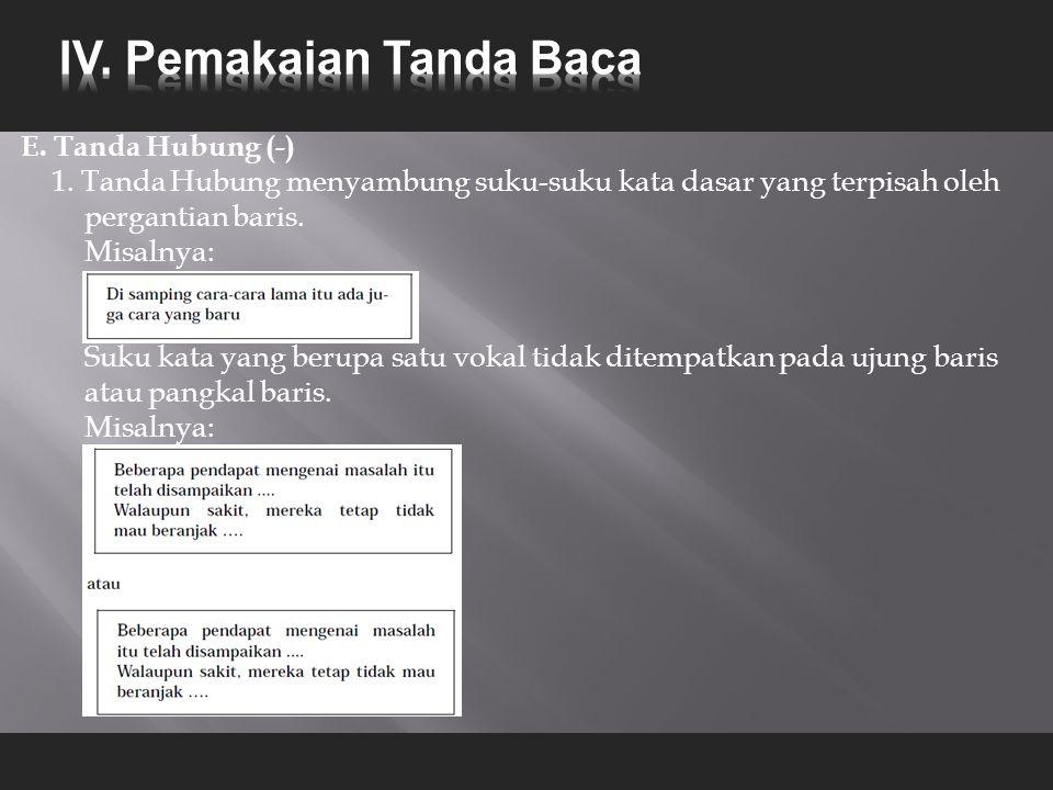 E. Tanda Hubung (-) 1. Tanda Hubung menyambung suku-suku kata dasar yang terpisah oleh pergantian baris. Misalnya: Suku kata yang berupa satu vokal ti